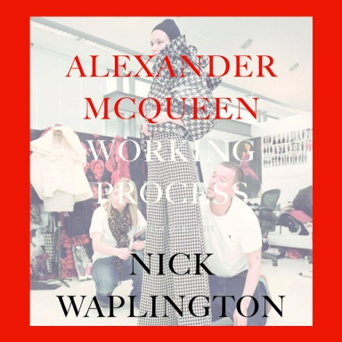 """Alexander McQueen: Working Process"" by Nick Waplington"
