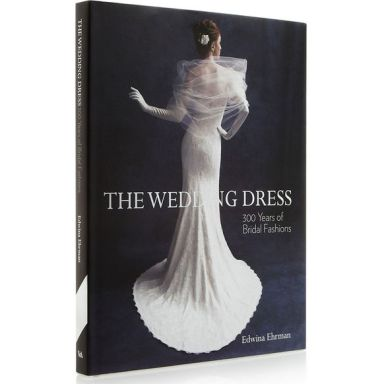 The Wedding Dress 300 Years of Bridal Fashions