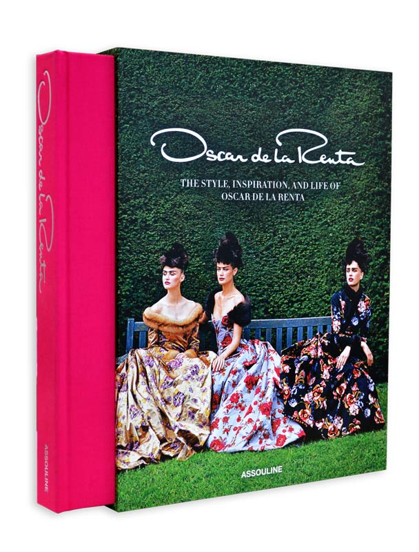 Oscar De La Renta The Style, Inspiration and Life of Oscar de La Renta